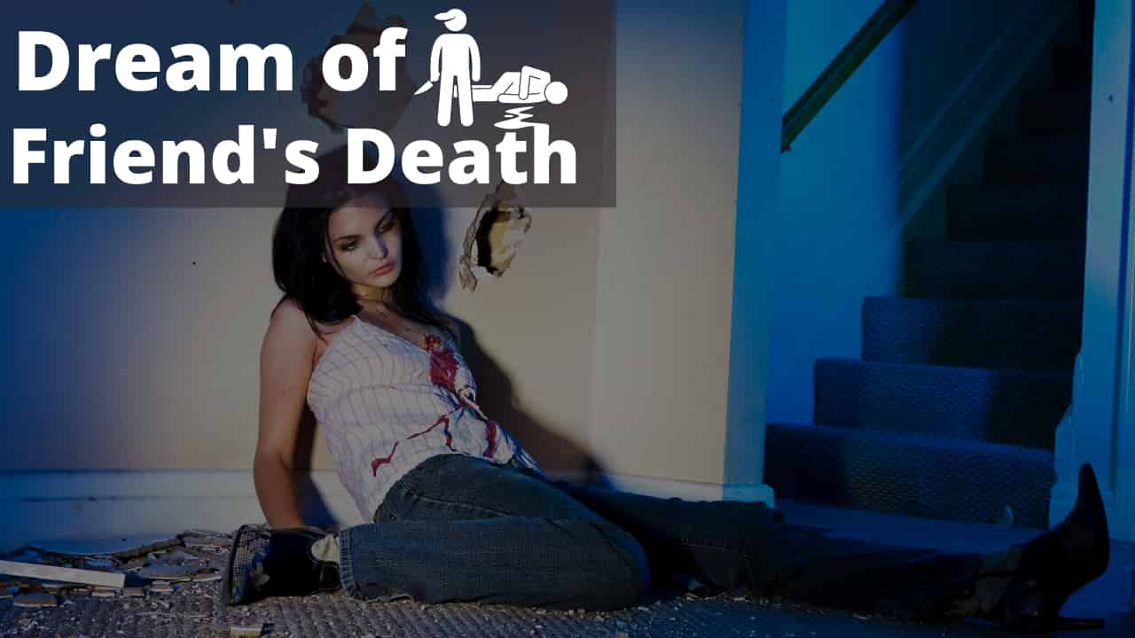 What Does It Mean When You Dream About Death Of A Friend