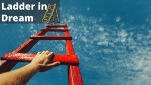 Dreams Of Ladder | Meaning Symbolism Ladder | Ladder Dreams