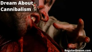 Dream about Cannibalism - What does such dream means?